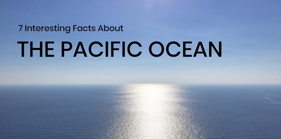 7 Interesting Facts About The Pacific Ocean