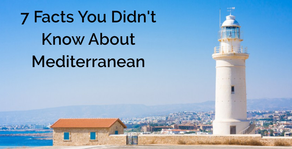 7 Facts You Didn't Know About Mediterranean