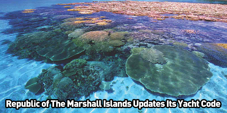 Republic of The Marshall Islands Updates Its Yacht Code