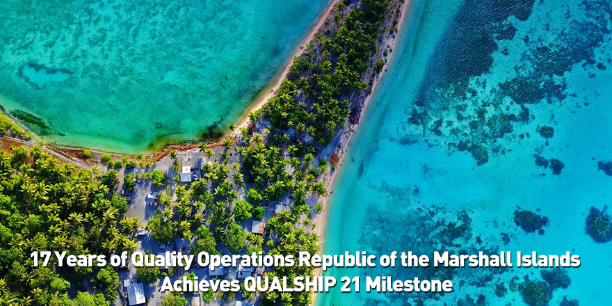17 Years of Quality Operations Republic of the Marshall Islands Achieves QUALSHIP 21 Milestone