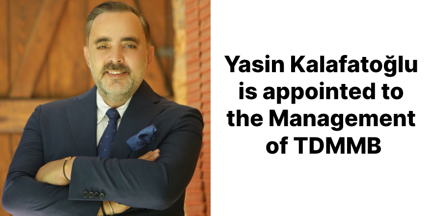 Yasin Kalafatoğlu is appointed to the Management of TDMMB